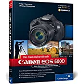Canon EOS 600D. Das Kamerahandbuch: Ihre Kamera im Praxiseinsatz (Galileo Design)