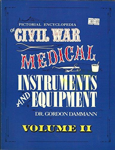 Civil War Medical Instruments and Equipment: v. 2: A Pictorial Encyclopedia of Civil War Medical Instruments and Medical Equipment: 002 by Gordon Dammann (1-Jul-1994) Paperback