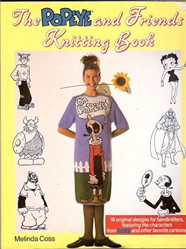 The Popeye and Friends Knitting Book: 18 original Designs Featuring Olive Oyl, Wimpy, Brutus, Sweet Pea, Betty Boop, Hagar, Phantom and Ming by Melinda Coss (1989-05-01)