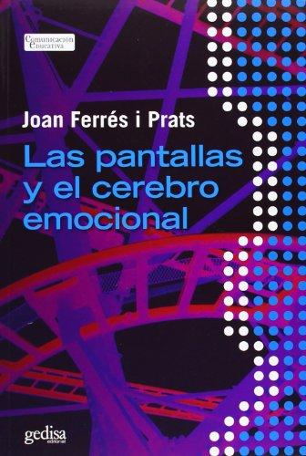 Pantallas y el cerebro emocional,Las (Comunicación Educativa) por Joan Ferrés I Prats