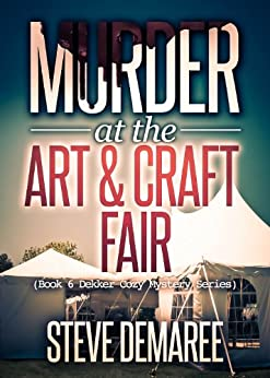 Murder at the Art & Craft Fair (Book 6 Dekker Cozy Mystery Series) by [Demaree, Steve]