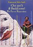 Che cos'è il Buddismo? Per favore rispondete