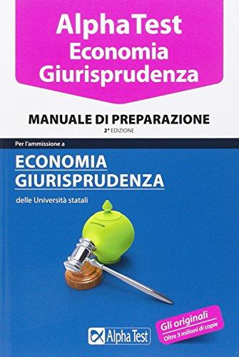 Alpha Test. Economia giurisprudenza. Manuale di preparazione Alpha Test. Economia giurisprudenza. Manuale di preparazione 51zjPAh8vSL