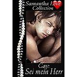 Gay Love: Sei mein Herr - Samantha Love Erotik & BDSM-Collection