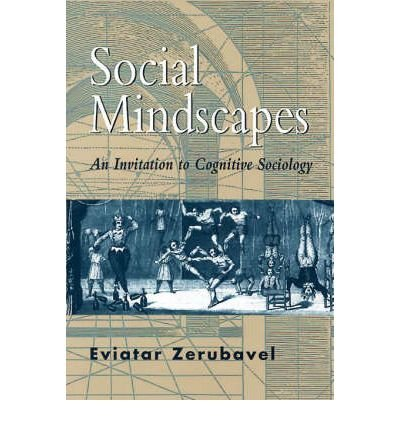 [(Social Mindscapes: An Invitation to Cognitive Sociology)] [Author: Eviatar Zerubavel] published on (October, 1999)