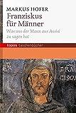 Franziskus für Männer: Was uns der Mann aus Assisi zu sagen hat (Topos Taschenbücher)