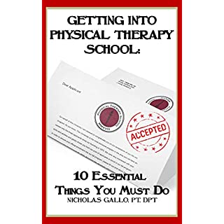 Getting Into Physical Therapy School:  10 Essential Things You Must Do (English Edition)