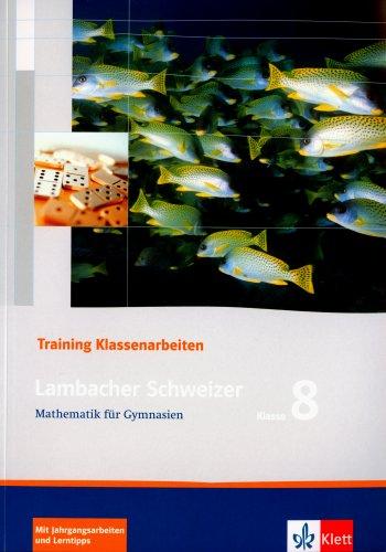 Lambacher Schweizer: Training Klassenarbeiten Mathematik für Gymnasien 8. Klasse