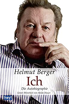 Ich. Die Autobiographie: Unter Mitarbeit von Holde Heuer von [Berger, Helmut, Heuer, Holde]