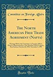 The North American Free Trade Agreement (Nafta): Hearings Before the Committee on Foreign Affairs, House of Representatives, One Hundred Third ... 28, 1993, November 5, 1993 (Classic Reprint)