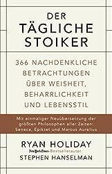 Der tägliche Stoiker: 366 nachdenkliche Betrachtungen über Weisheit, Beharrlichkeit und Lebensstil (German Edition)