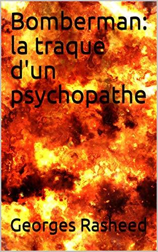Bomberman : la traque d'un psychopathe par Georges  Rasheed