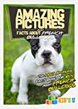 Amazing Pictures and Facts About French Bulldogs: The Most Amazing Fact Book for Kids About French Bulldogs (Kid's U)