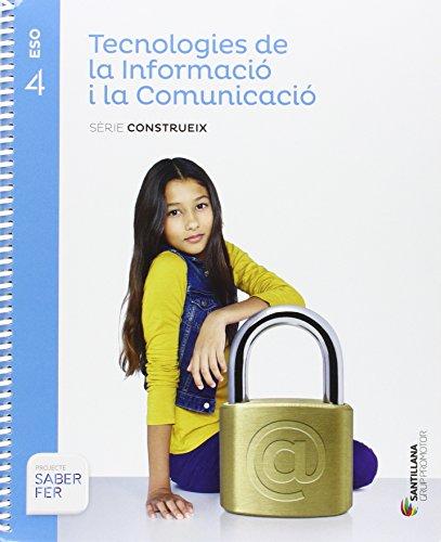 TECNOLOGIES DE LA INFORMACIO I LA COMUNICACIO SERIE CONSTRUEIX 4 ESO SABER FER - 9788490470312