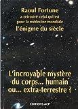 Telecharger Livres Raoul Fortune a retrouve celui qui est pour la medecine mondiale l enigme du siecle L incroyable mystere du corps humain ou extra terrestre (PDF,EPUB,MOBI) gratuits en Francaise