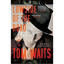 Lowside of the Road: A Life of Tom Waits by Barney Hoskyns (2010-05-11)
