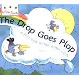 The Drop Goes Plop: A first look at the water cycle (Little Bees)