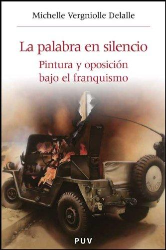 La palabra en silencio: Pintura y oposición bajo el franquismo (Història i Memòria del Franquisme) por Michelle Vergniolle Delalle