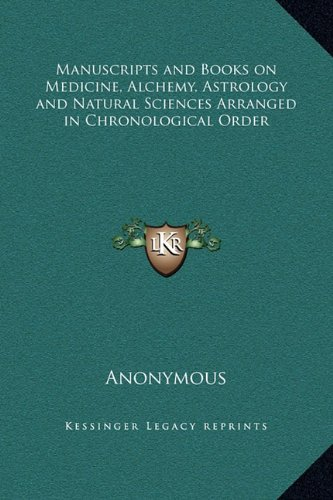 Manuscripts and Books on Medicine, Alchemy, Astrology and Natural Sciences Arranged in Chronological Order