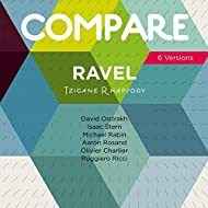 Ravel: Tzigane Rhapsody for Violin and Orchestra, David Oistrakh vs. Isaac Stern vs. Michael Rabin vs. Aaron Rosand vs. Olivier Charlier vs. Ruggiero Ricci (Compare 6 Versions)