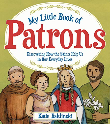 My Little Book of Patrons: Discovering How the Saints Help Us in Our Everyday Lives (English Edition)