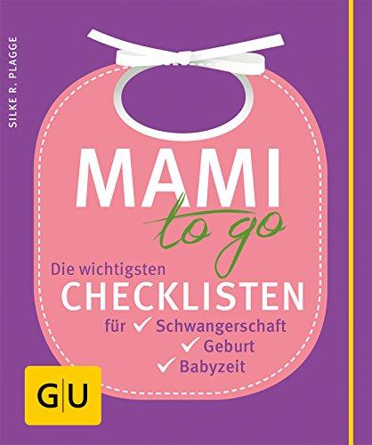 Mami to go: Die wichtigsten Checklisten für Schwangerschaft, Geburt, Babyzeit (Schwangerschafts-tipps)