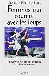 FEMMES QUI COURENT AVEC LES LOUPS. Histoires et mythes de l'archétype de la Femme Sauvage