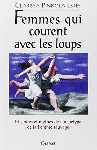 FEMMES QUI COURENT AVEC LES LOUPS. Histoires et mythes de l'archtype de la Femme Sauvage