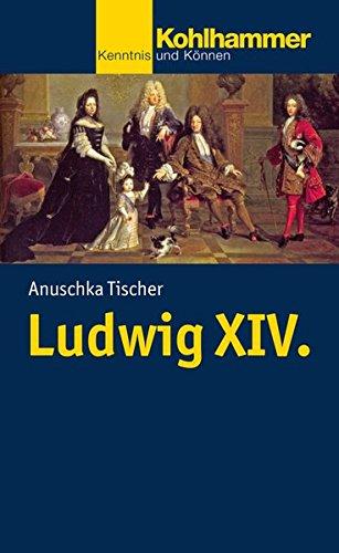 Ludwig XIV. (Kohlhammer Kenntnis und Können, Band 774)