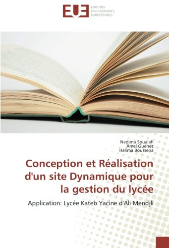 Conception et Realisation d'un site Dynamique pour la gestion du lycee: Application: Lycee Kateb Yacine d'Ali Mendjli par Nedjma Soualah