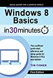 Windows 8 Basics In 30 Minutes: The quick-start reference for users moving from Windows 7, Vista, and XP (English Edition)