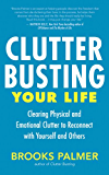 Clutter Busting Your Life: Clearing Physical and Emotional Clutter to Reconnect with Yourself and Others