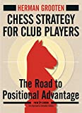 Chess Strategy for Club Players: The Road to Positional Advantage (New in Chess)