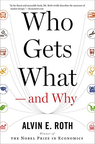 Who Gets What - and Why: The New Economics of Matchmaking and Market Design (English Edition) (Laissez Faire Books)