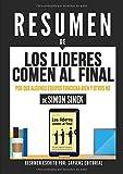 Resumen De 'Los Lideres Comen Al Final: Por Que Algunos Equipos Funcionan Bien Y Otros No - De Simon Sinek': (Summary of 'Leaders Eat Last - By Simon Sinek')