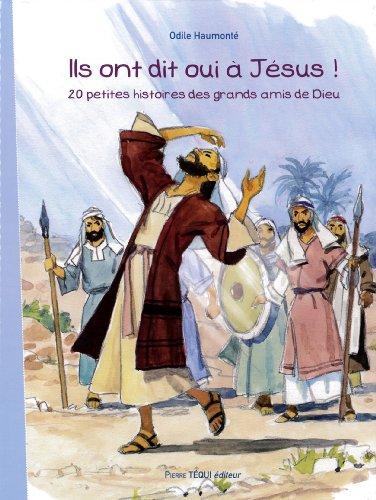 Ils ont dit oui à Jésus ! : 20 petites histoires des grands mais de Dieu par Odile Haumonté