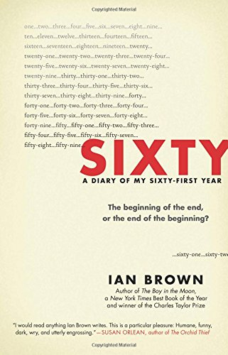 Sixty: A Diary of My Sixty-First Year: The Beginning of the End, or the End of the Beginning?