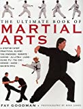 The Ultimate Book of Martial Arts: A Step-by-Step Practical Guide: Tae Kwondo, Karate, Aikido, Ju-Jitsu, Judo, Kung Fu, Tai Chi, Kendo, Iaido and Shinto Ryu