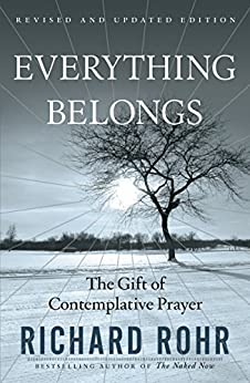 Everything Belongs: The Gift of Contemplative Prayer by [Rohr, Richard]