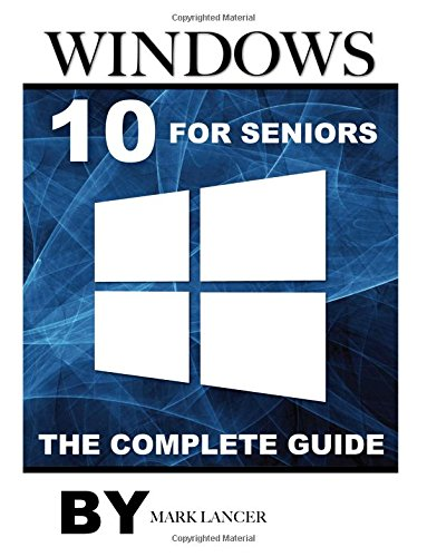 Windows 10 for Seniors: The Complete Guide