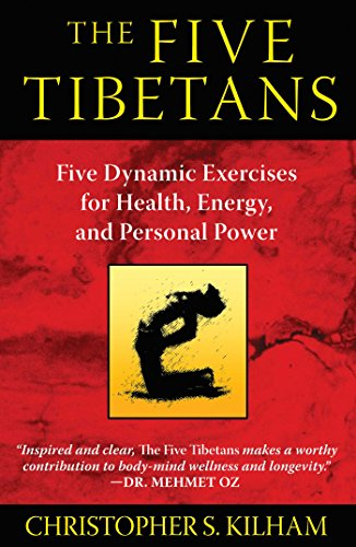 The Five Tibetans: Five Dynamic Exercises for Health, Energy ...