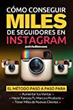 Como Conseguir Miles de Seguidores en Instagram: El metodo paso a paso para aumentar tus ventas, obtener miles de clientes nuevos y hacer famosa tu marca