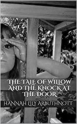 The Tale Of Willow And The Knock At The Door (The Tales Of Willow Book 9)
