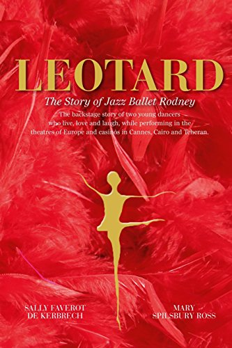 Leotard. The Story of Jazz Ballet Rodney: The backstage story of two young dancers who live, love and laugh, while performing in the theatres of Europe and casinos in Cannes, Cairo and Teheran. por Sally Faverot de Kerbrech