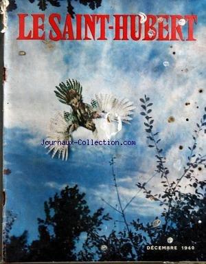 SAINT HUBERT (LE) [No 12] du 01/12/1960 - CH. RADOT - LE RALE DU MARIGOT PAR PECHEYRAND - WILSON STEPHENS - LE MIRACLE DE SAINT HUBERT PAR LE BARON DE JANTI - LE TIR DE BATTUE PAR CERCLER - GIBIER D'ELEVAGE PAR SIRE - A. CHAIGNEAU - LA CHASSE DANS L'ART PAR MAILLARD-BOURDILLON - J. MARVAUD - F. HARDY - F. EDMOND-BLANC - P. REINE - BALISTIQUE PAR FONTENEAU - BRUMAIRE CYNEGETIQUE PAR COURTINE