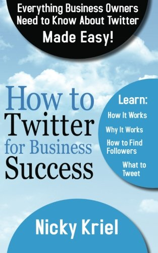 how-to-twitter-for-business-success-everything-business-owners-need-to-know-about-twitter-made-easy