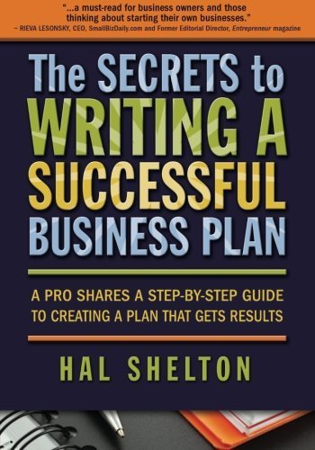 The Secrets to Writing a Successful Business Plan: A Pro Shares a Step-By-Step Guide to Creating a Plan That Gets Results by Hal Shelton (2014-01-01) par Hal Shelton;