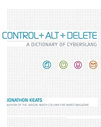 Control + Alt + Delete: A Dictionary of Cyberslang