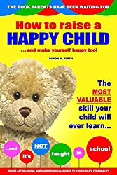 How to Raise a Happy Child: ... and make yourself happy too! by Simon H. Firth (2014-01-13)