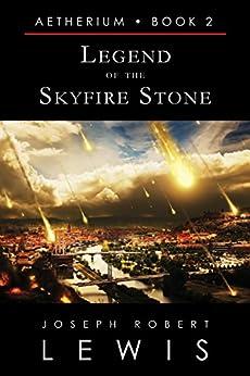 Aetherium, Book 2: Legend of the Skyfire Stone (English Edition) par [Lewis, Joseph Robert]